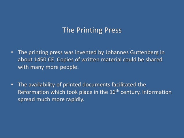 The Printing Press • The printing press was invented by Johannes Guttenberg in about 1450 CE. Copies of written material c...