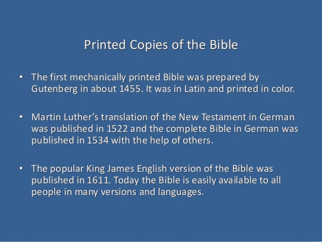 Printed Copies of the Bible • The first mechanically printed Bible was prepared by Gutenberg in about 1455. It was in Lati...