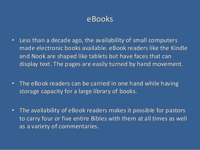 eBooks • Less than a decade ago, the availability of small computers made electronic books available. eBook readers like t...