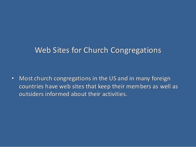 Web Sites for Church Congregations • Most church congregations in the US and in many foreign countries have web sites that...