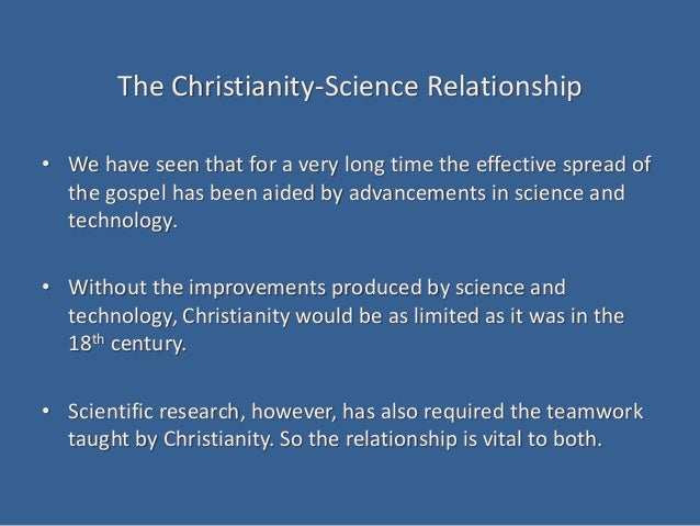 The Christianity-Science Relationship • We have seen that for a very long time the effective spread of the gospel has been...