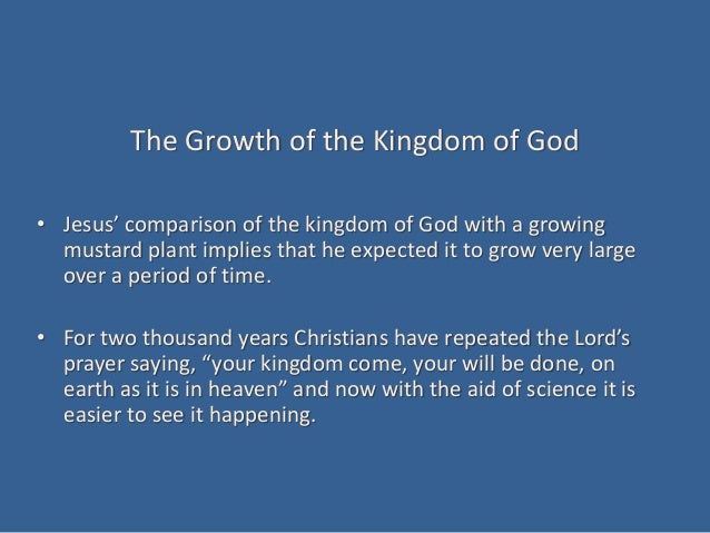 The Growth of the Kingdom of God • Jesus' comparison of the kingdom of God with a growing mustard plant implies that he ex...