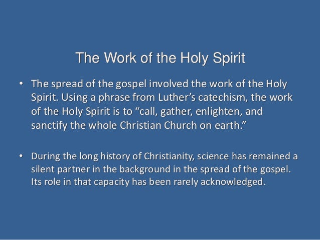 The Work of the Holy Spirit • The spread of the gospel involved the work of the Holy Spirit. Using a phrase from Luther's ...