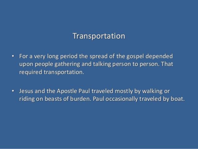Transportation • For a very long period the spread of the gospel depended upon people gathering and talking person to pers...