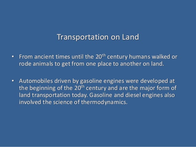Transportation on Land • From ancient times until the 20th century humans walked or rode animals to get from one place to ...