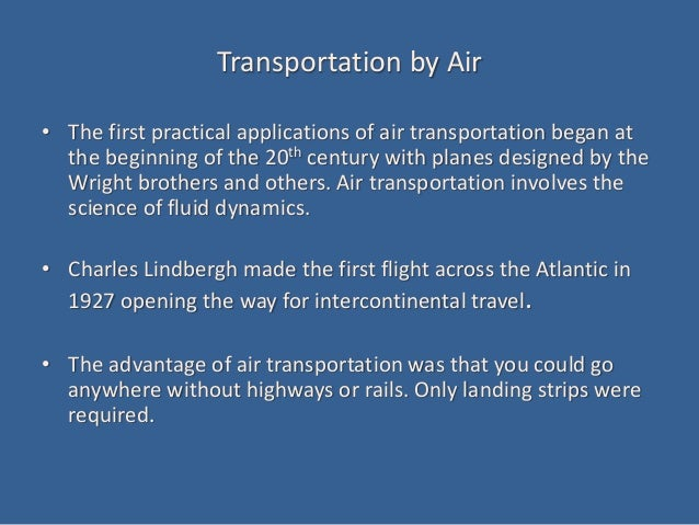 Transportation by Air • The first practical applications of air transportation began at the beginning of the 20th century ...