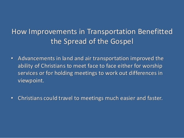 How Improvements in Transportation Benefitted the Spread of the Gospel • Advancements in land and air transportation impro...