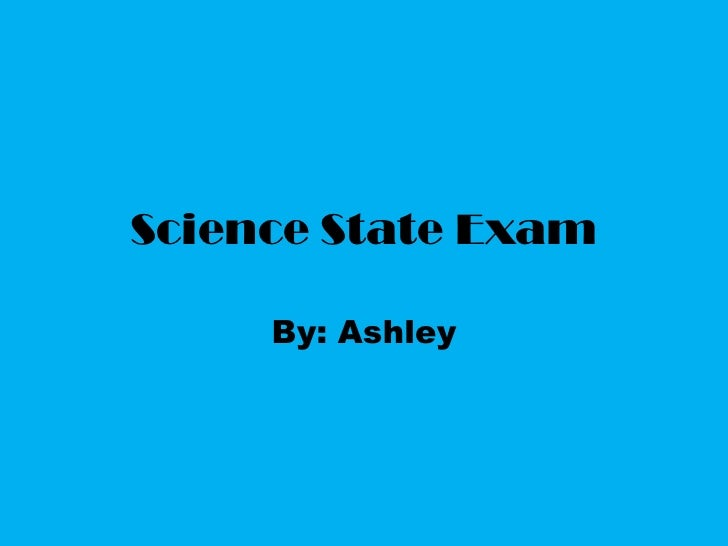 Science State Exam<br />By: Ashley<br />