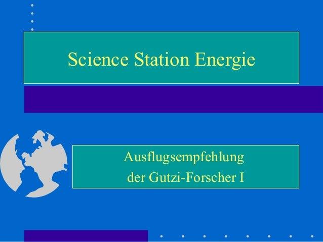 Science Station Energie Ausflugsempfehlung der Gutzi-Forscher I