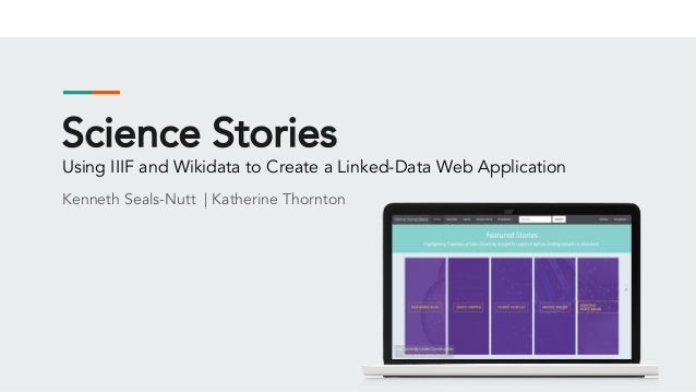 Science Stories Using IIIF and Wikidata to Create a Linked-Data Web Application Kenneth Seals-Nutt | Katherine Thornton