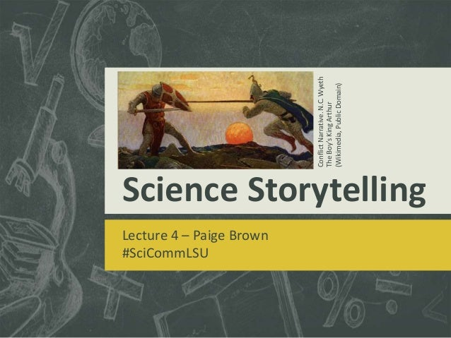 Science Storytelling  Lecture 4 – Paige Brown  #SciCommLSU  Conflict Narrative. N.C. Wyeth  The Boy's King Arthur  (Wikime...