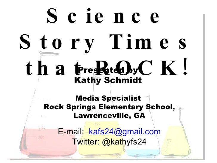 Science Story Times that ROCK! Presented by  Kathy Schmidt  Media Specialist  Rock Springs Elementary School, Lawrencevill...
