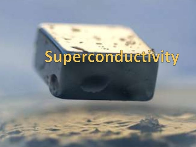  Superconductivity is a phenomenon of  exactly zero electrical resistance and expulsion of magnetic fields occurring in c...
