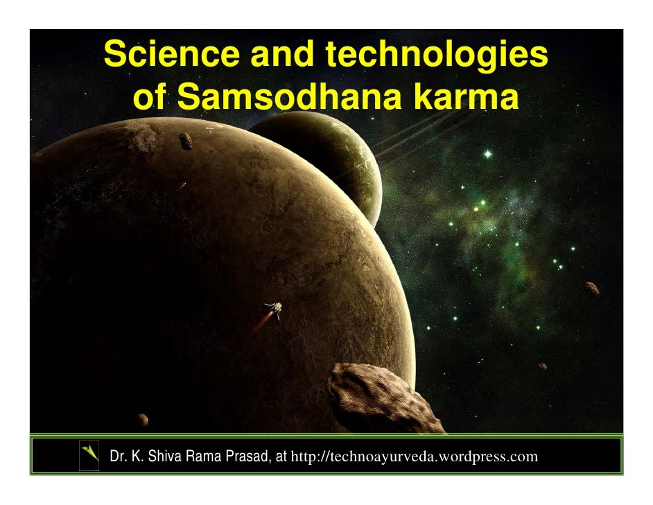 Science and technologies of Samsodhana karmaDr. K. Shiva Rama Prasad, at http://technoayurveda.wordpress.com/