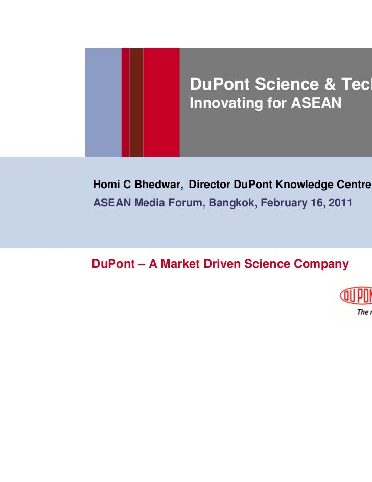 DuPont Science & Technology                Innovating for ASEANHomi C Bhedwar, Director DuPont Knowledge CentreASEAN Media...
