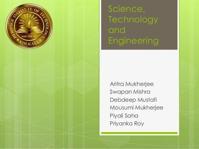 Science, Technology and Engineering Aritra Mukherjee Swapan Mishra Debdeep Mustafi Mousumi Mukherjee Piyali Saha Priyanka ...