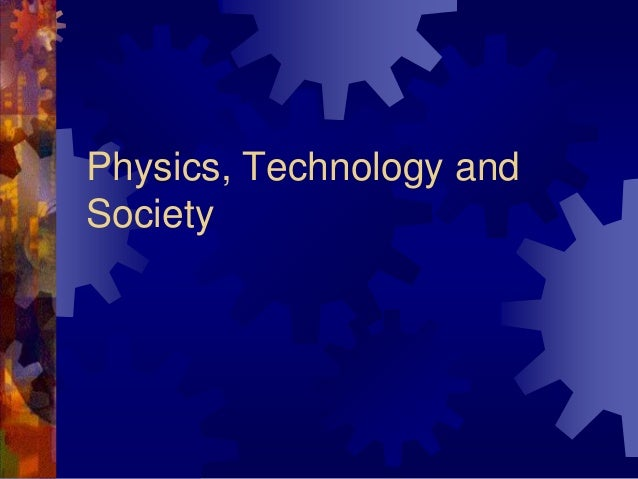 Physics, Technology and Society