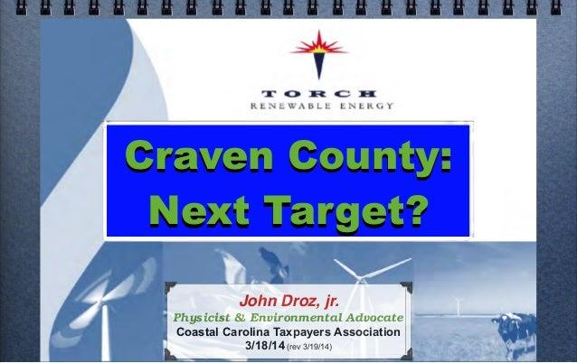 Craven County: Next Target? John Droz, jr. Physicist & Environmental Advocate Coastal Carolina Taxpayers Association 3/18/...