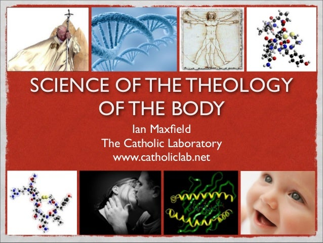 SCIENCE OF THE THEOLOGYOF THE BODYIan MaxfieldThe Catholic Laboratorywww.catholiclab.net
