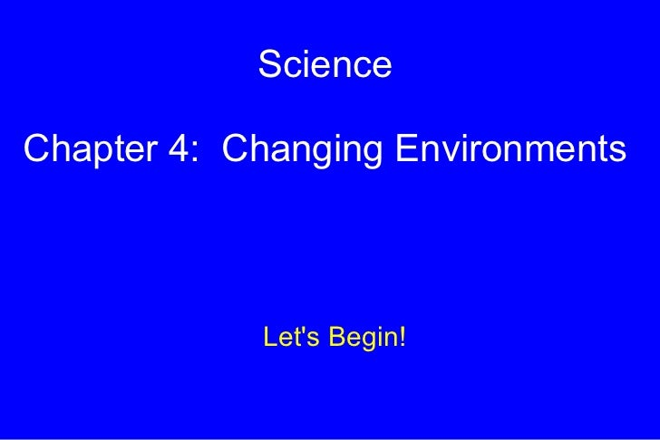 Science Chapter 4:  Changing Environments Let's Begin!