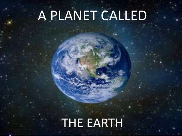 A PLANET CALLED  THE EARTH