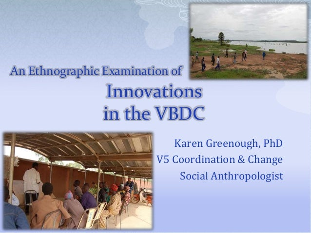 An Ethnographic Examination of  Innovations in the VBDC Karen Greenough, PhD V5 Coordination & Change Social Anthropologis...