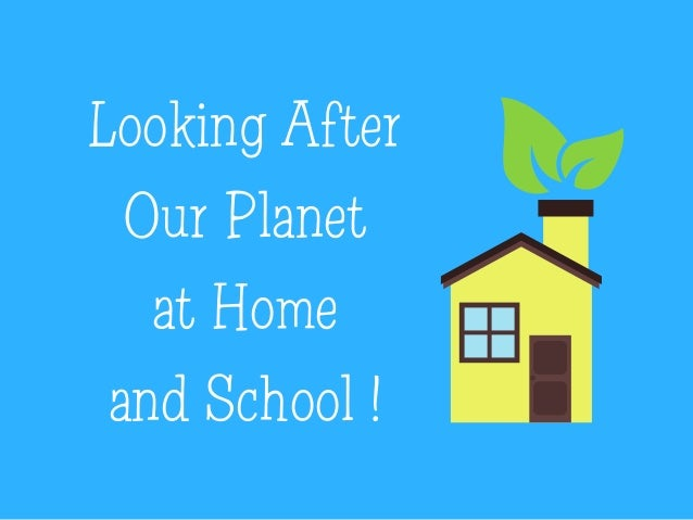 Looking After Our Planet at Home and School !