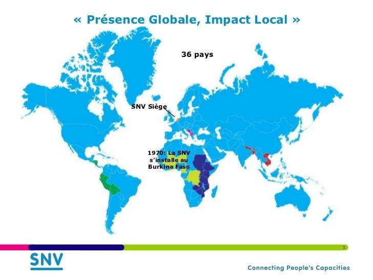 « Présence Globale, Impact Local »                       36 pays        SNV Siège            1970: La SNV             s'in...