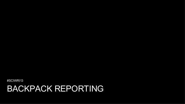 #SCIWRI13  BACKPACK REPORTING