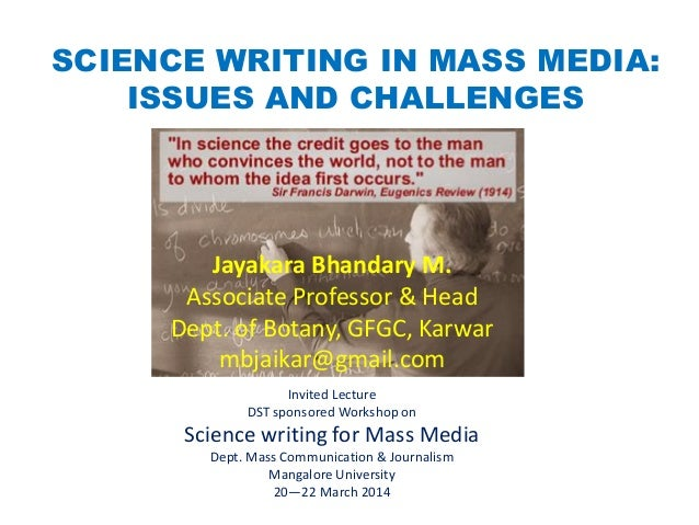 SCIENCE WRITING IN MASS MEDIA: ISSUES AND CHALLENGES Invited Lecture DST sponsored Workshop on Science writing for Mass Me...