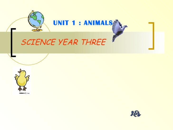 SCIENCE YEAR THREE UNIT 1 : ANIMALS