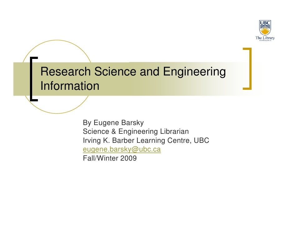 Research Science and Engineering Information         By Eugene Barsky        Science & Engineering Librarian        Irving...