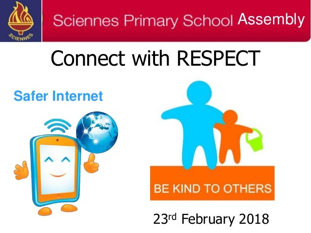 Connect with RESPECT 23rd February 2018 Safer Internet Assembly