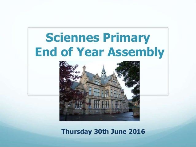 Sciennes Primary End of Year Assembly Thursday 30th June 2016
