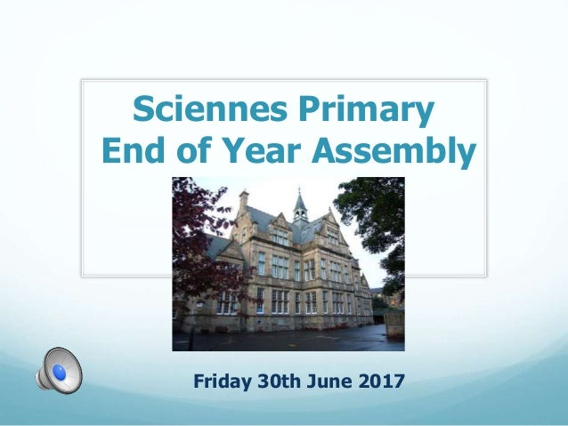 Sciennes Primary End of Year Assembly Friday 30th June 2017