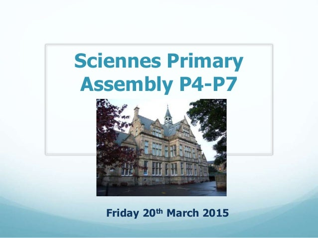 Sciennes Primary Assembly P4-P7 Friday 20th March 2015