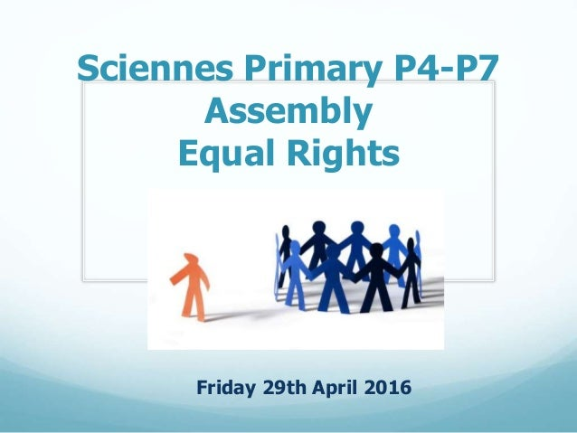 Sciennes Primary P4-P7 Assembly Equal Rights Friday 29th April 2016
