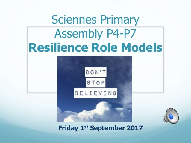 Sciennes Primary Assembly P4-P7 Resilience Role Models Friday 1st September 2017