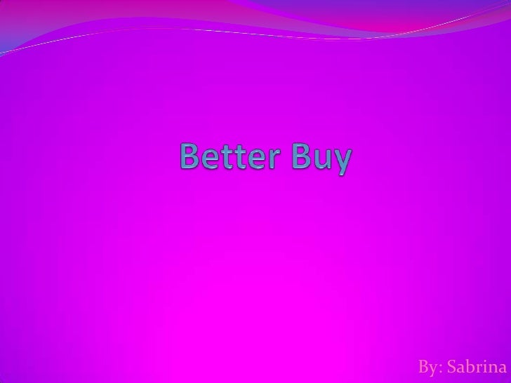 Better Buy<br />By: Sabrina<br />