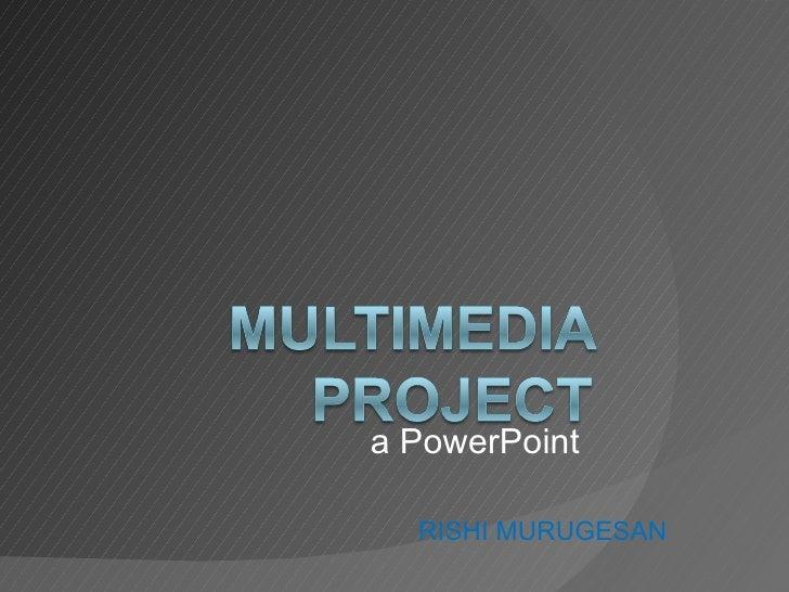 RISHI MURUGESAN a PowerPoint