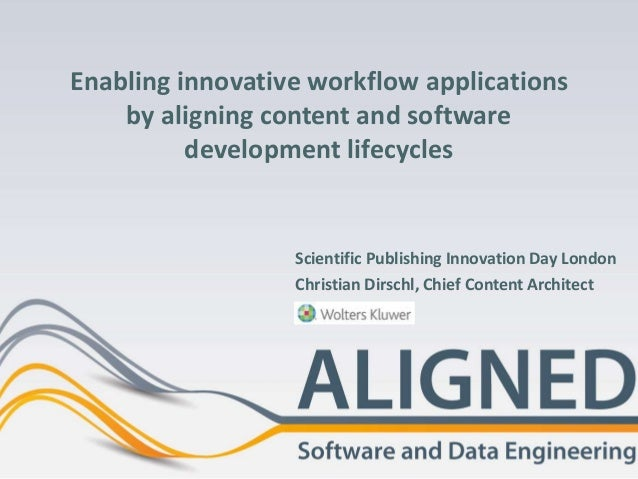 Enabling innovative workflow applications by aligning content and software development lifecycles Scientific Publishing In...