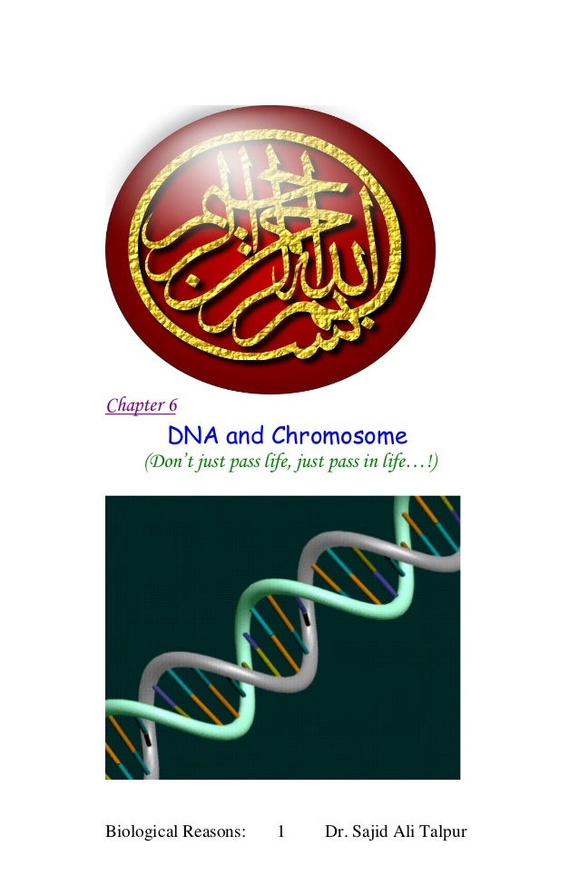 Chapter 6        DNA and Chromosome     (Don't just pass life, just pass in life…!)Biological Reasons:     1      Dr. Saji...