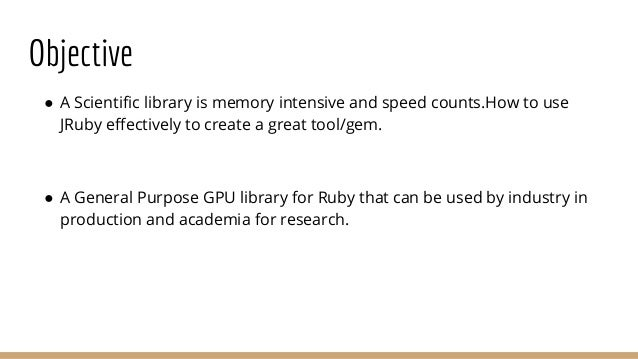 Objective ● A Scientific library is memory intensive and speed counts.How to use JRuby effectively to create a great tool/...