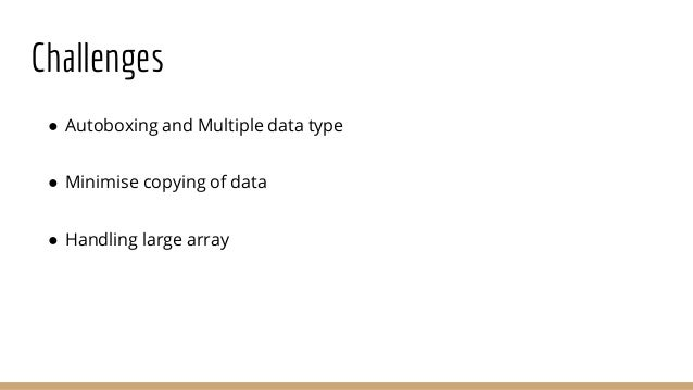 Handling large arrays ● Array Size ● Accessing elements ● Chaining to java method ● Speed and Memory Required