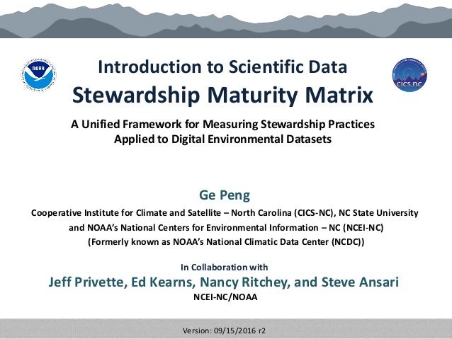 Introduction to Scientific Data Stewardship Maturity Matrix Ge Peng Cooperative Institute for Climate and Satellite – Nort...