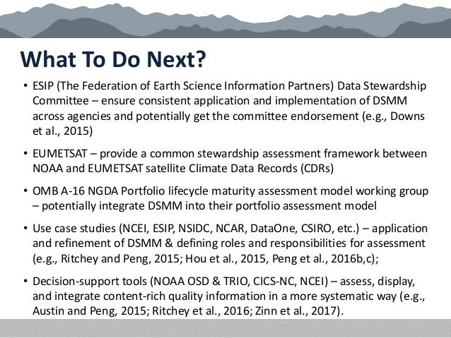 What To Do Next? • ESIP (The Federation of Earth Science Information Partners) Data Stewardship Committee – ensure consist...
