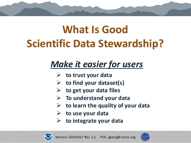 What Is Good Scientific Data Stewardship? Make it easier for users  to trust your data  to find your dataset(s)  to get...