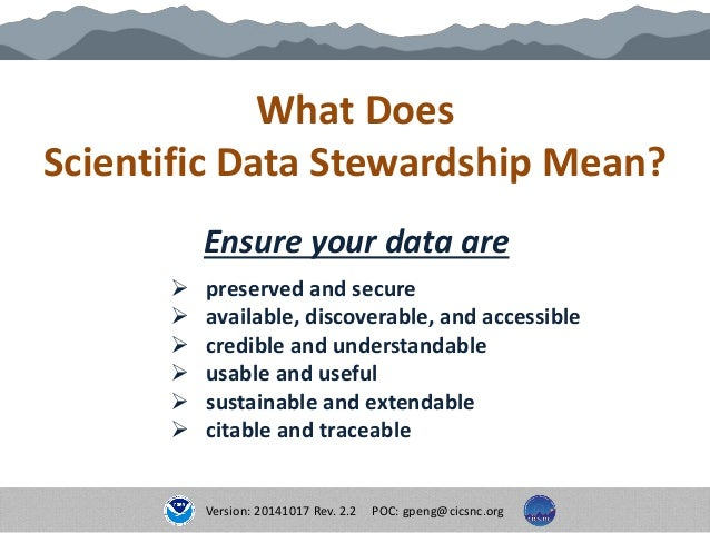 What Does Scientific Data Stewardship Mean? Ensure your data are  preserved and secure  available, discoverable, and acc...