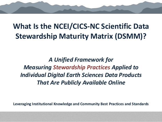 What Is the NCEI/CICS-NC Scientific Data Stewardship Maturity Matrix (DSMM)? A Unified Framework for Measuring Stewardship...