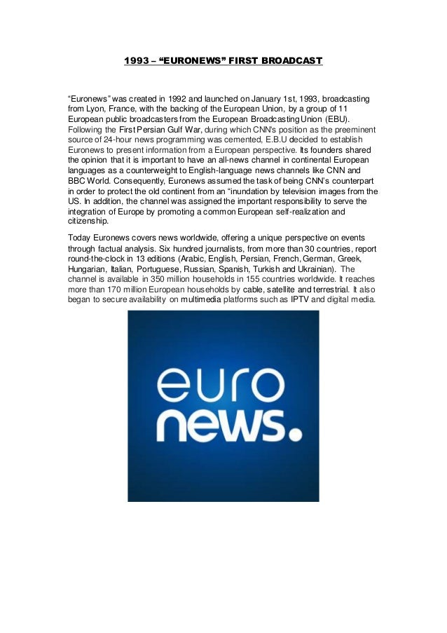 """1993 – """"EURONEWS"""" FIRST BROADCAST """"Euronews"""" was created in 1992 and launched on January 1st, 1993, broadcasting from Lyon..."""